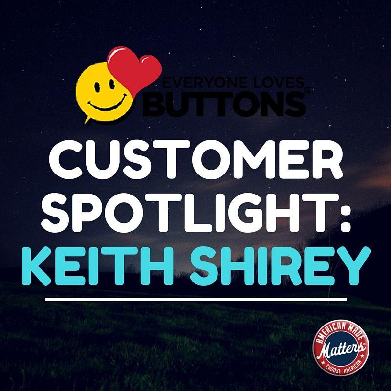 Customer SpotlightKeith Shirey