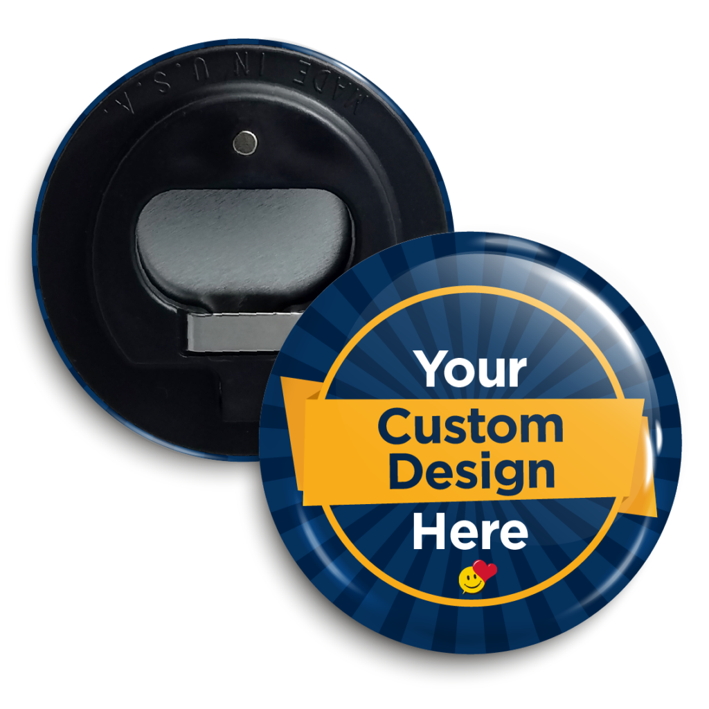 "Button saying ""your custom design here"", with a bottle opener backing."